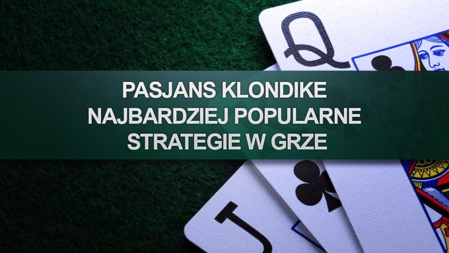 Pasjans Klondike – najbardziej popularne strategie w grze